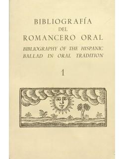 Bibliografía del Romancero Oral. 1 (Bibliography of the hispanic Ballad in oral tradition. 1)