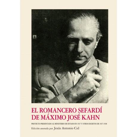 El Romancero sefardí de Máximo José Kahn. Proyecto presentado al Ministerio de Estado en 1937 y otros escritos de 1937-1938.